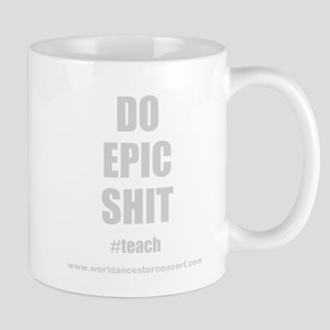 DoEpicShitTeach6- 11 oz Ceramic Mug